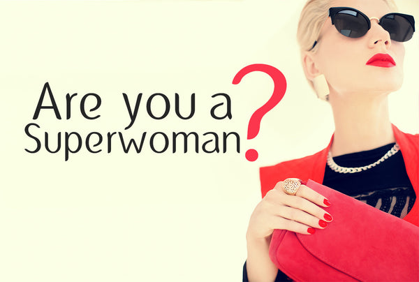 Are you a superwoman?