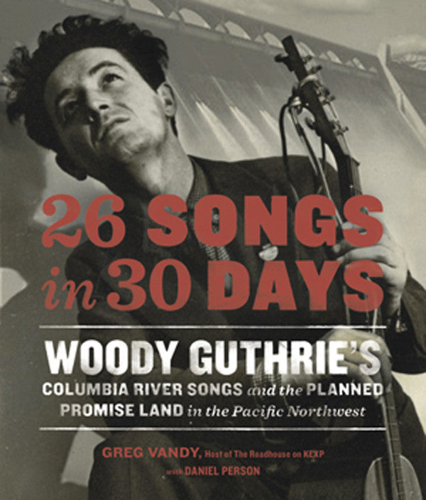 26 Songs in 30 Days: Woody Guthrie's Columbia River Songs