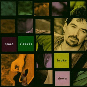 "Broke Down ~ Slaid Cleaves / Includes: ""This Morning I Am Born Again"""