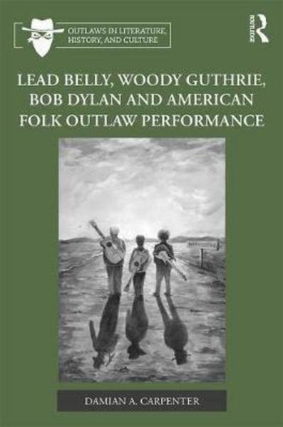 Lead Belly, Woody Guthrie, Bob Dylan and American Folk Outlaw Performance by Damian Carpenter
