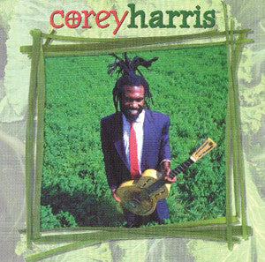 "Greens From The Garden ~ Corey Harris / Includes: ""Teabag Blues"""