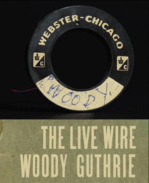 The Live Wire: Woody Guthrie in Performance 1949 - Book & CD - GRAMMY Award Winner!