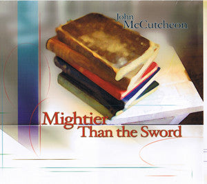 "Mightier Than The Sword ~ John McCutcheon / Includes: ""Harness Up The Day"" & ""Old Cap Moore"""