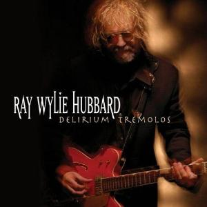 "Delirium Tremolos ~ Ray Wylie Hubbard / Includes: ""This Morning I Am Born Again"""
