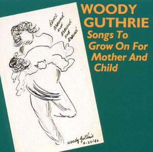 Songs To Grow On For Mother and Child CD - Woody Guthrie