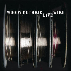 The Live Wire: Woody Guthrie in Performance 1949 CD