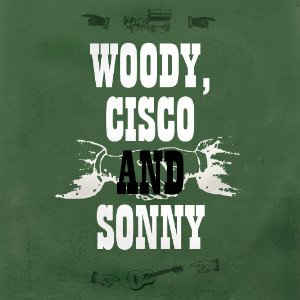 Woody, Cisco and Sonny - Vinyl