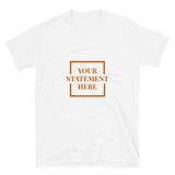 YOUR Statement Short-Sleeve Unisex T-Shirt