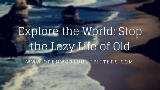 Explore the World: Stop the Lazy Life of Old