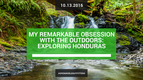 My Remarkable Obsession with the outdoors: Exploring Honduras