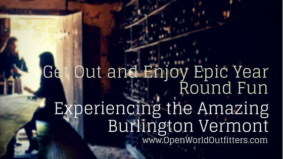 Get Out and Enjoy Epic Year Round Fun - Experiencing the Amazing Burlington Vermont