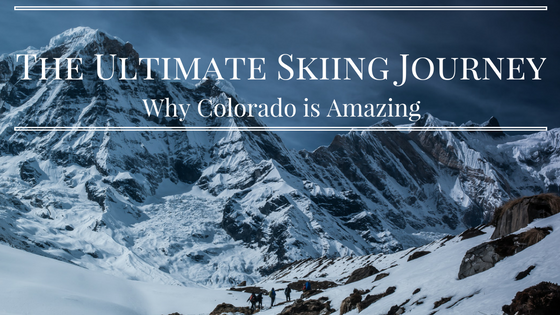 The Ultimate Skiing Journey: Why Colorado is Amazing