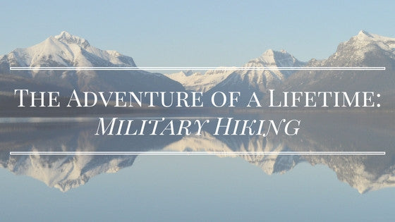 The Adventure of a Lifetime: Military Hiking