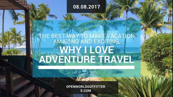 The Best Way to Make Vacation Amazing and Exciting, Why I love Adventure Travel