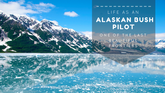 Life as an Alaskan Bush Pilot - One of the Last Beautiful Frontiers
