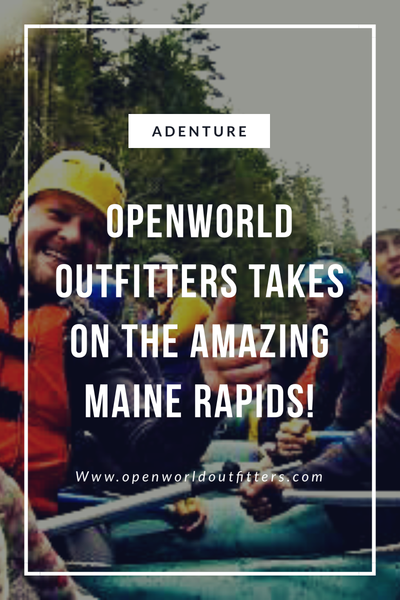 OpenWorld Outfitters Takes On The Amazing Maine Rapids!