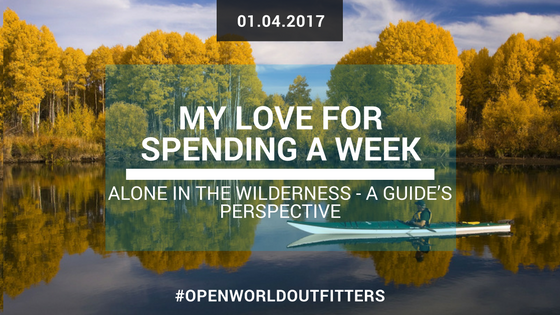 My love for spending a week alone in the wilderness - a guide's perspective