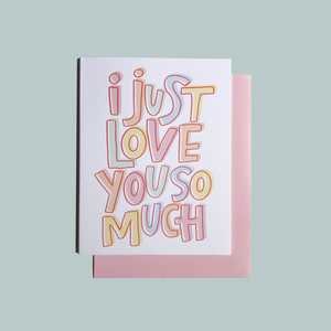 I Just Love You So Much greeting card