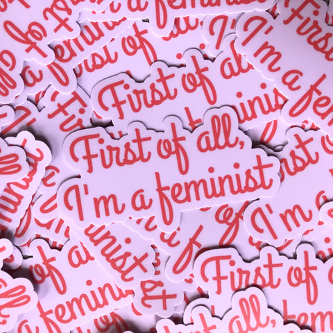First of All, I'm a Feminist sticker