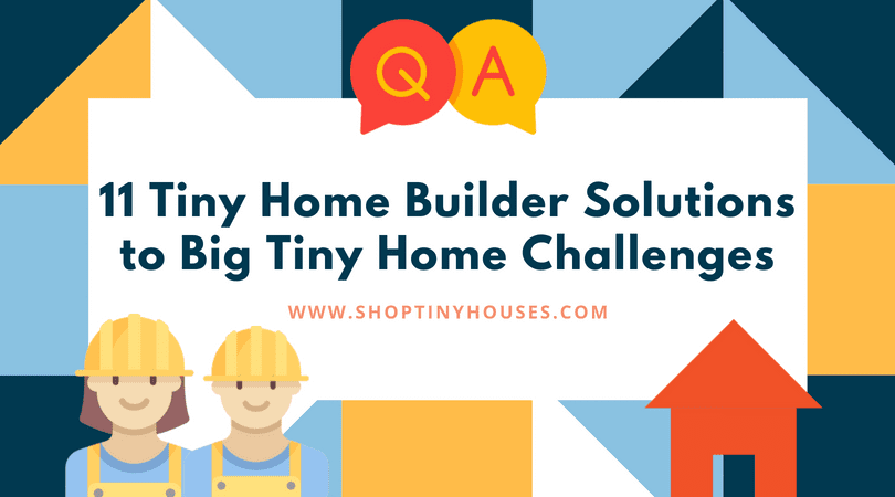 11 Tiny Home Builders Solutions to Big Tiny Home Challenges