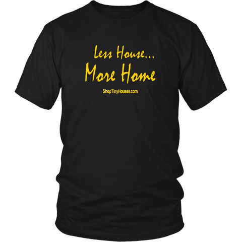 Less House More Home Tiny House T-Shirt
