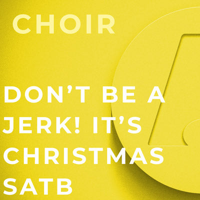 Don't Be A Jerk! It's Christmas - SATB (Arr. Roger Emerson)