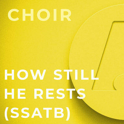 How Still He Rests - SSATB (Brent Pierce)