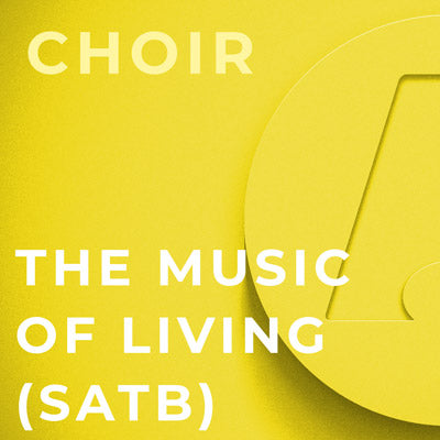 The Music of Living - SATB (Dan Forrest)