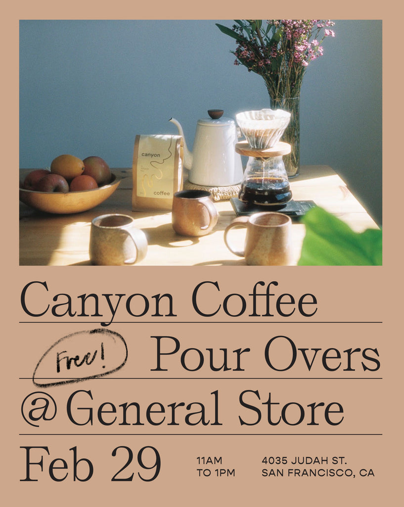 Canyon Coffee Pour Overs at General Store SF. February 29, 11am-1pm, at 4035 Judah St, SF, CA 94122