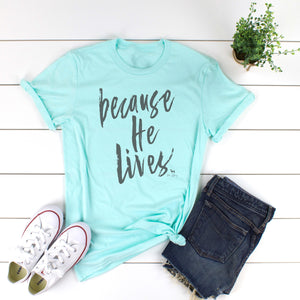 Because He Lives Teal Ice Short Sleeve Tee
