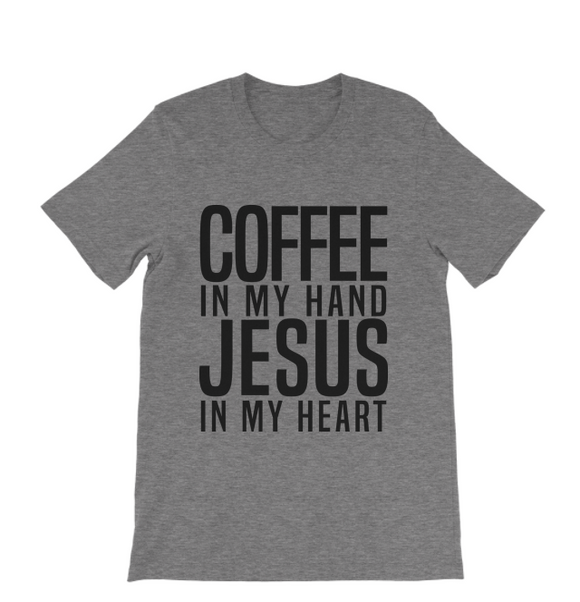 Coffee in my hand, Jesus in my Heart Tee