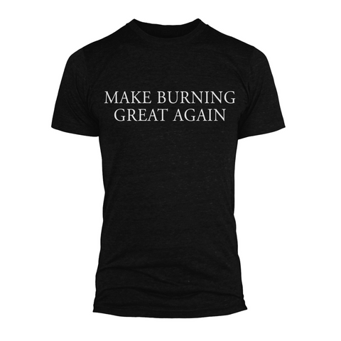MAKE BURNING GREAT AGAIN