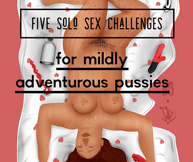 FIVE Solo Sex Challenges For Mildly Adventurous Pussies