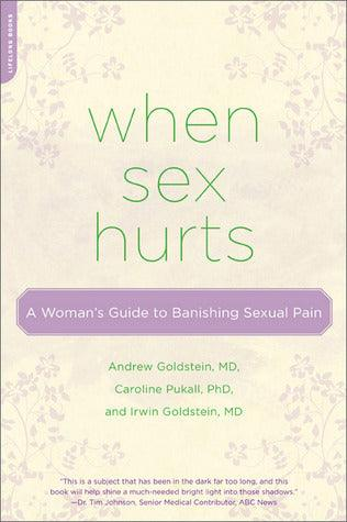When Sex Hurts - A Woman's Guide to Banishing Sexual Pain