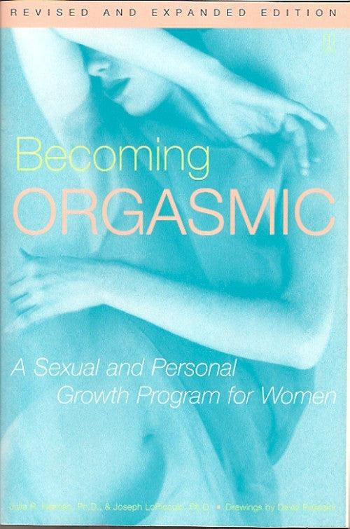 Becoming Orgasmic: A Sexual & Personal Growth Program for Women (revised) - Julia Heiman