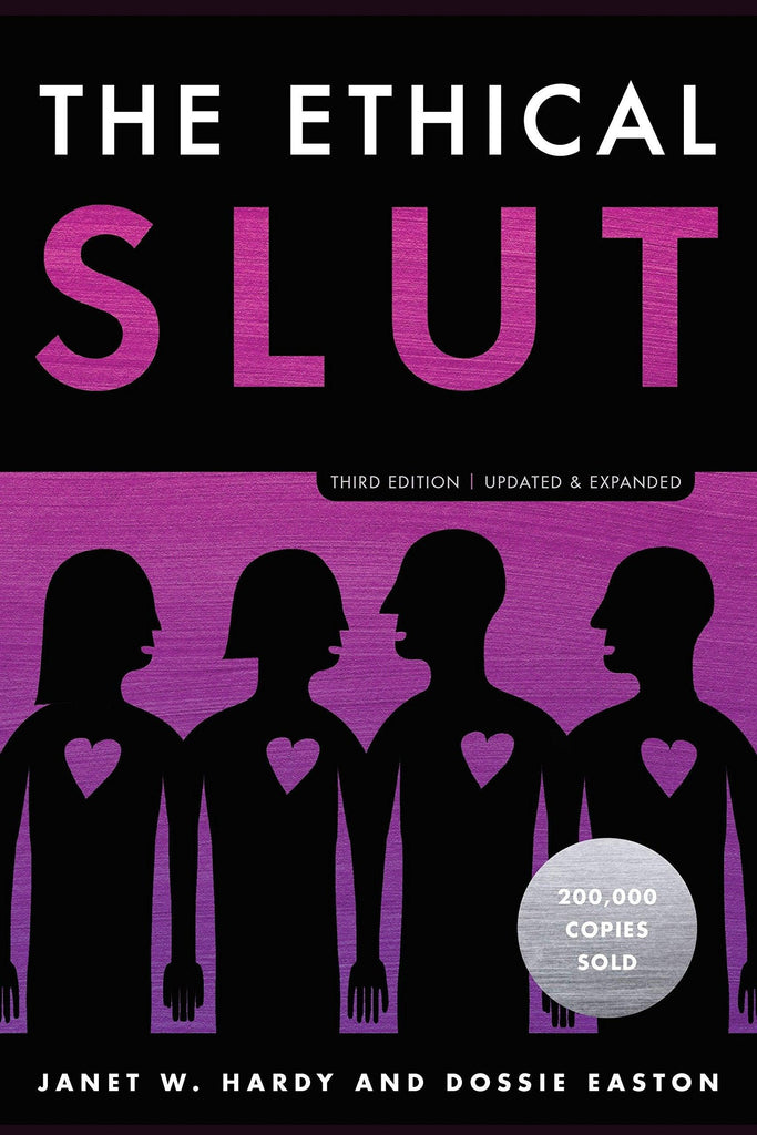 The Ethical Slut, Third Edition: A Practical Guide To Polyamory, Open Relationships And Other Freedoms In Sex And Love by Dossie Easton & Janet W. Hardy
