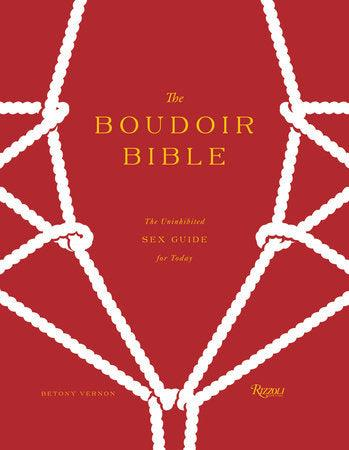 The Boudoir Bible: The Uninhibited Sex Guide for Today by Betony Vernon