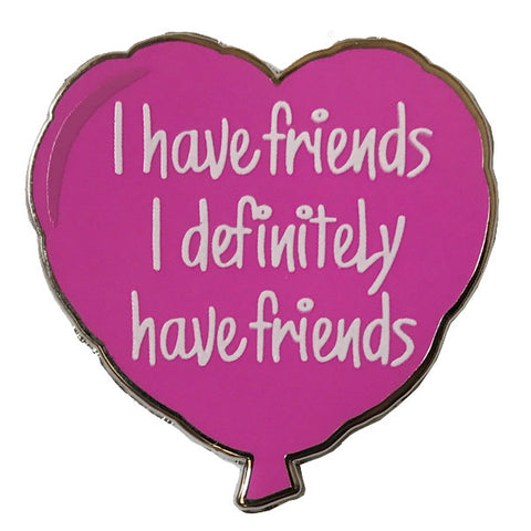 I Definitely Have Friends Pin