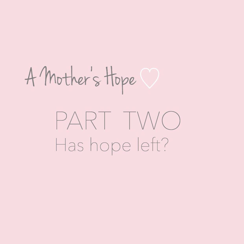 A Mothers Hope: PART TWO - Has Hope left?