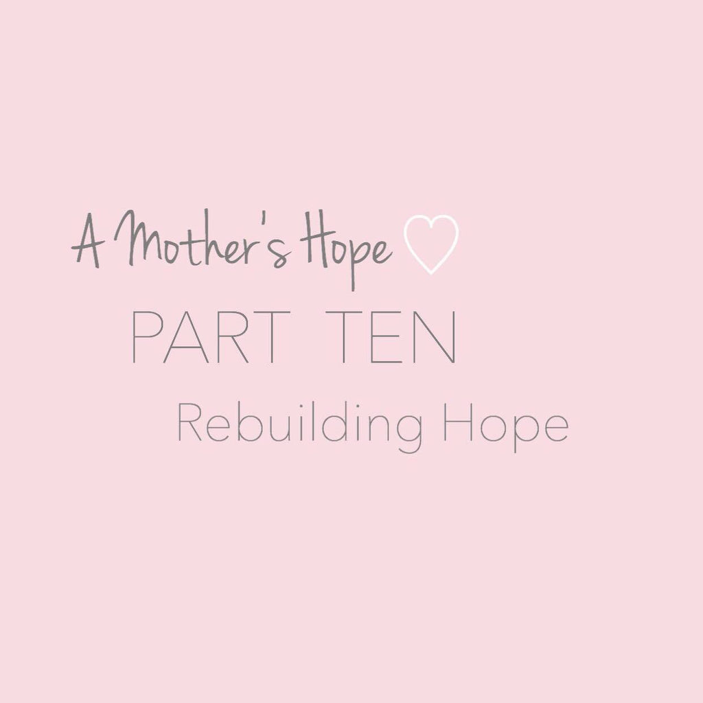 A Mothers Hope: PART TEN - Rebuilding Hope