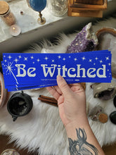 "Load image into Gallery viewer, ""Be Witched"" Bumper Sticker"