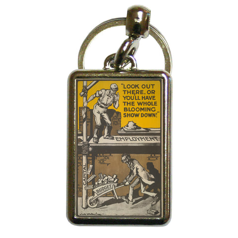 Look out there, or you'll have the whole blooming show down Metal Keyring