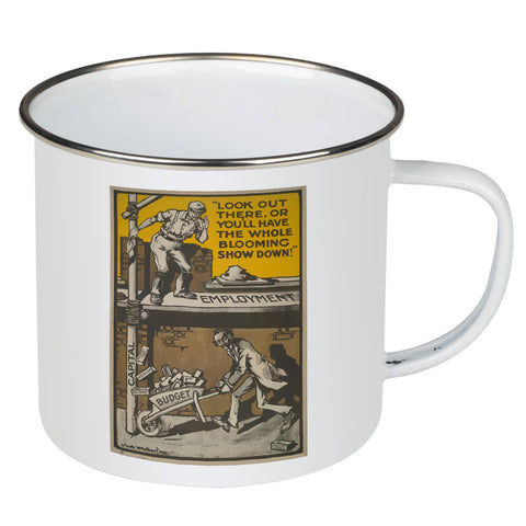 Look out there, or you'll have the whole blooming show down Enamel Mug