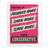 Continue to produce more, earn more, save more! Art Print