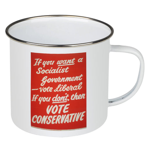 If you want a Socialist Government vote Liberal Enamel Mug