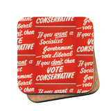 If you want a Socialist Government vote Liberal Cork Coaster