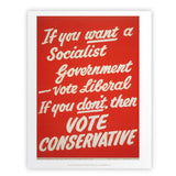 If you want a Socialist Government vote Liberal Art Print