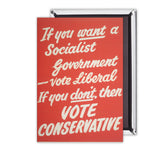 If you want a Socialist Government vote Liberal Magnet