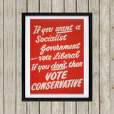 If you want a Socialist Government vote Liberal Black Framed Print (Lifestyle)