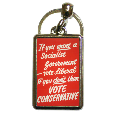If you want a Socialist Government vote Liberal Metal Keyring